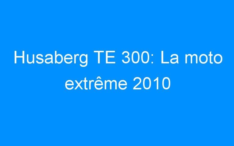 Husaberg TE 300: La moto extrême 2010