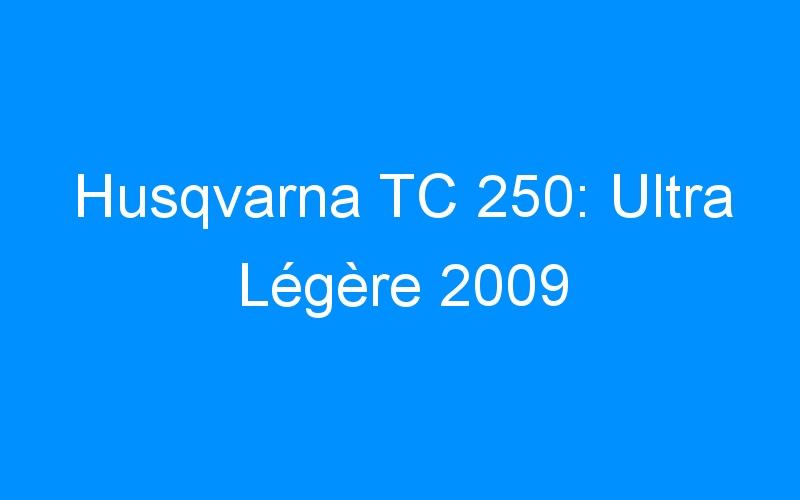 Husqvarna TC 250: Ultra Légère 2009