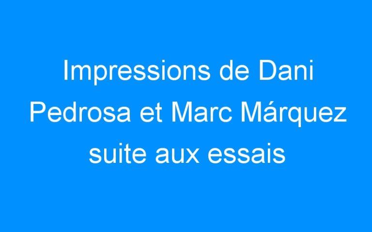 Impressions de Dani Pedrosa et Marc Márquez suite aux essais d'Austin