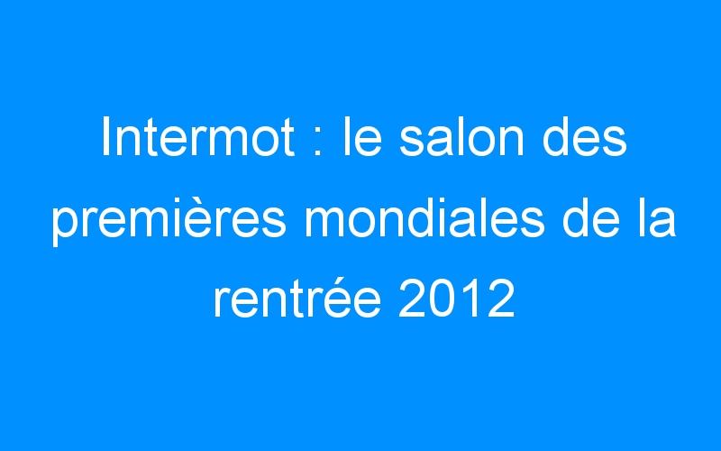 Intermot : le salon des premières mondiales de la rentrée 2012