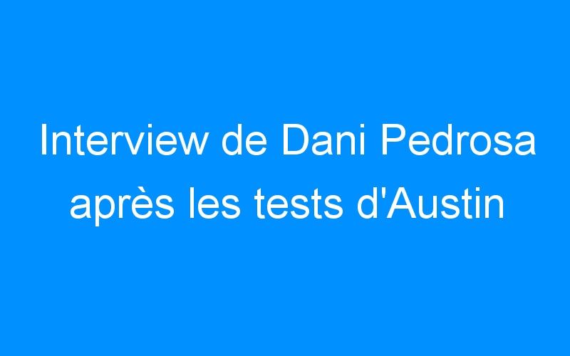Interview de Dani Pedrosa après les tests d'Austin