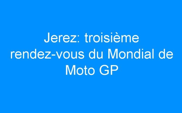 Jerez: troisième rendez-vous du Mondial de Moto GP