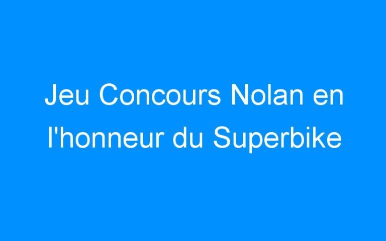 Jeu Concours Nolan en l'honneur du Superbike