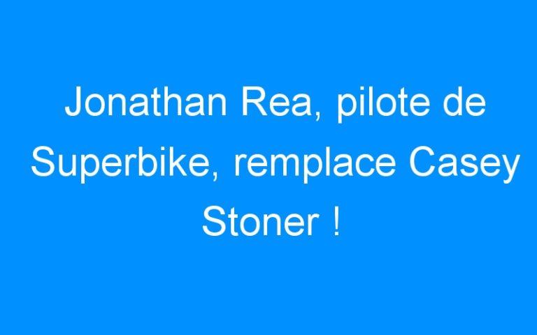 Jonathan Rea, pilote de Superbike, remplace Casey Stoner !