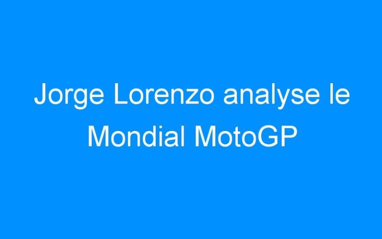 Jorge Lorenzo analyse le Mondial MotoGP