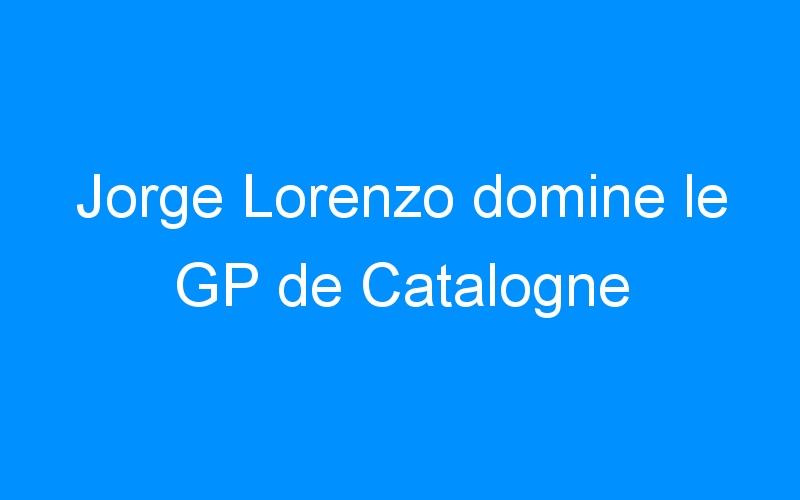 Jorge Lorenzo domine le GP de Catalogne