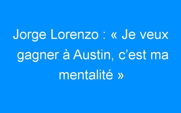 Jorge Lorenzo : « Je veux gagner à Austin, c'est ma mentalité »