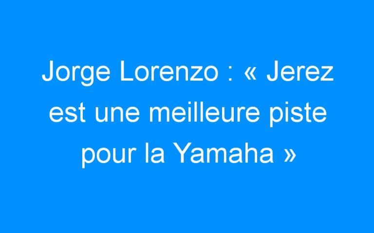 Jorge Lorenzo : « Jerez est une meilleure piste pour la Yamaha »