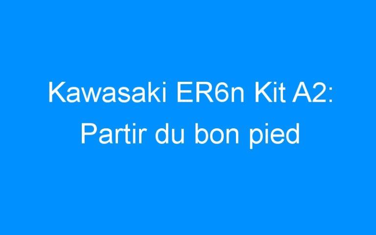 Kawasaki ER6n Kit A2: Partir du bon pied