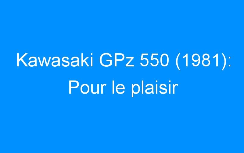 Kawasaki GPz 550 (1981): Pour le plaisir