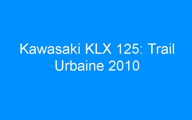Kawasaki KLX 125: Trail Urbaine 2010