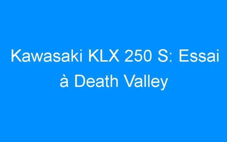 Kawasaki KLX 250 S: Essai à Death Valley