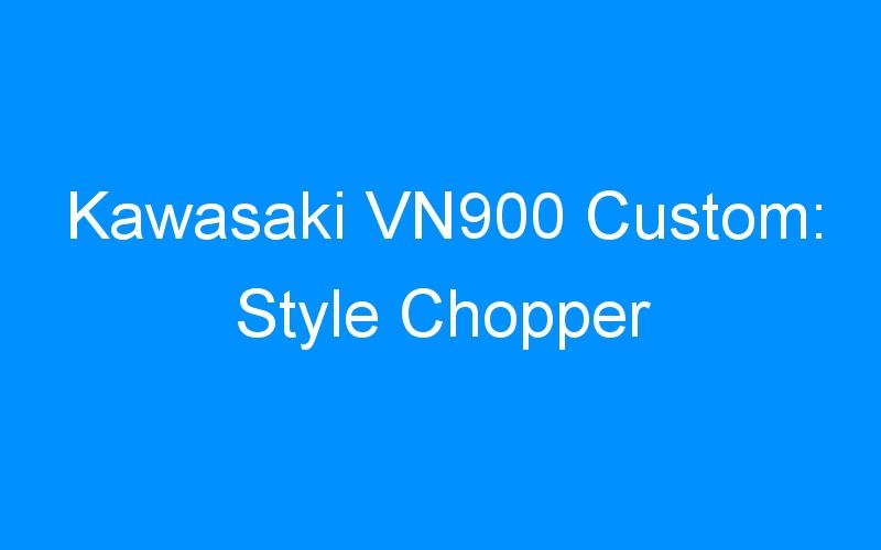 Kawasaki VN900 Custom: Style Chopper