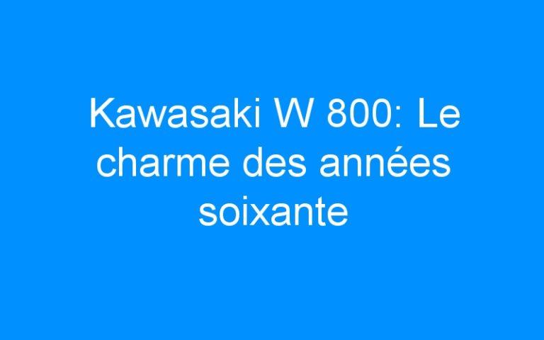 Kawasaki W 800: Le charme des années soixante