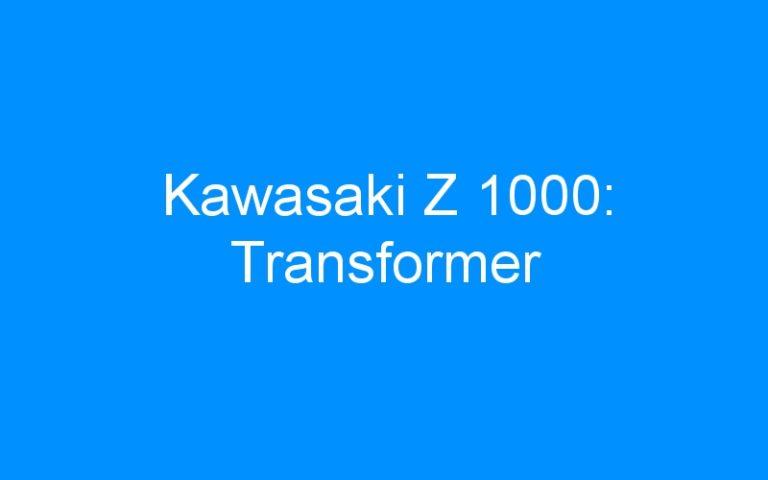 Kawasaki Z 1000: Transformer