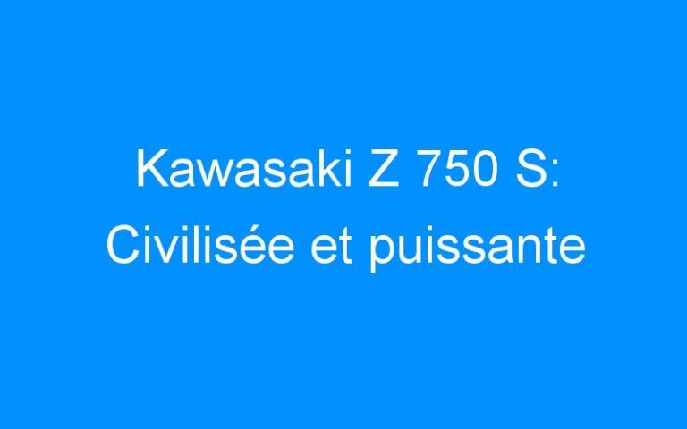 Kawasaki Z 750 S: Civilisée et puissante