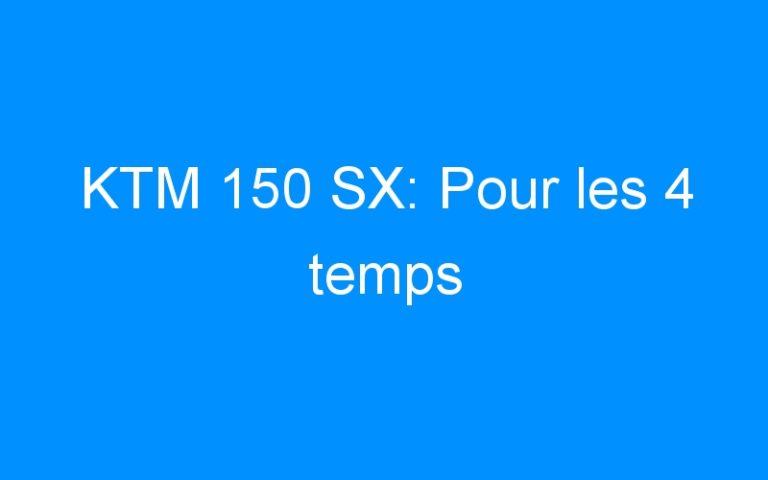 KTM 150 SX: Pour les 4 temps