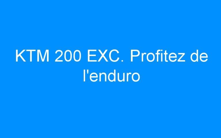 KTM 200 EXC. Profitez de l'enduro