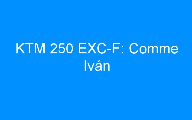 KTM 250 EXC-F: Comme Iván