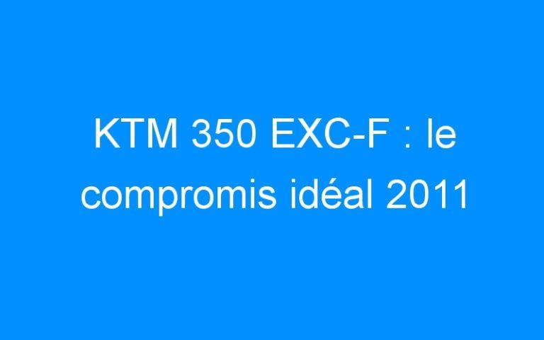 KTM 350 EXC-F : le compromis idéal 2011