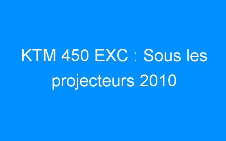 KTM 450 EXC : Sous les projecteurs 2010