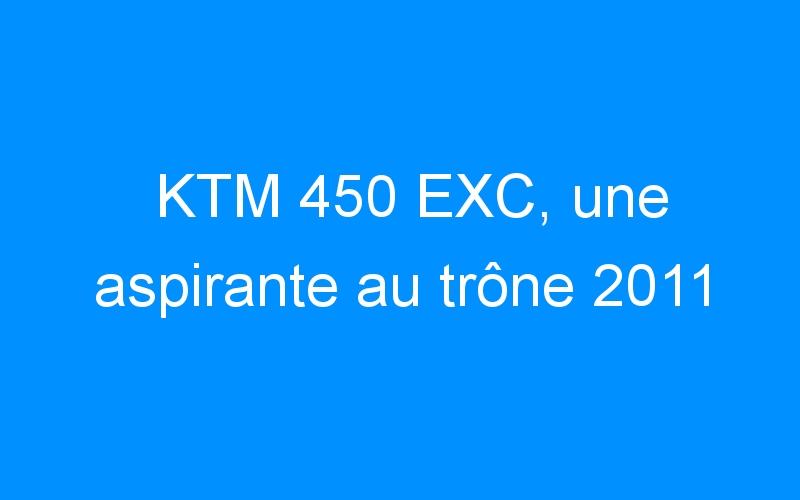 KTM 450 EXC, une aspirante au trône 2011