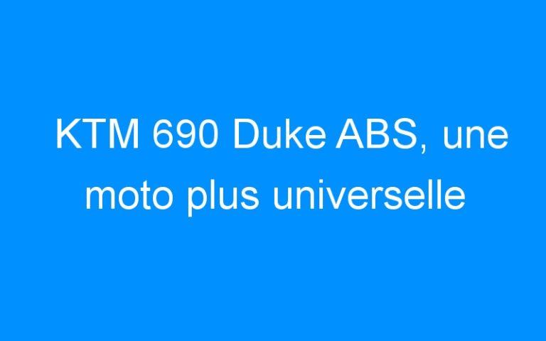 KTM 690 Duke ABS, une moto plus universelle
