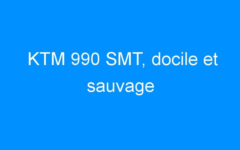 KTM 990 SMT, docile et sauvage