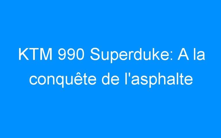 KTM 990 Superduke: A la conquête de l'asphalte