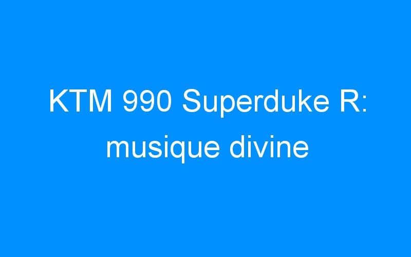 KTM 990 Superduke R: musique divine
