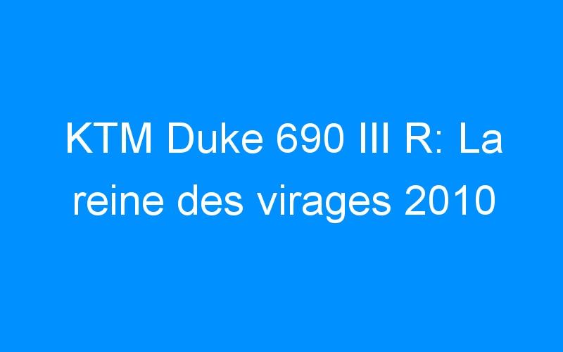 KTM Duke 690 III R: La reine des virages 2010
