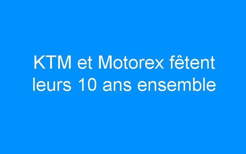 KTM et Motorex fêtent leurs 10 ans ensemble