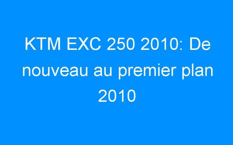 KTM EXC 250 2010: De nouveau au premier plan 2010