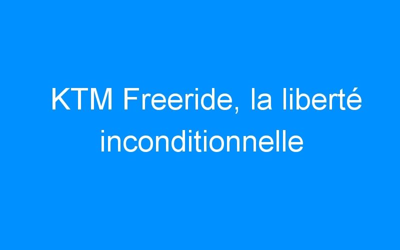 KTM Freeride, la liberté inconditionnelle