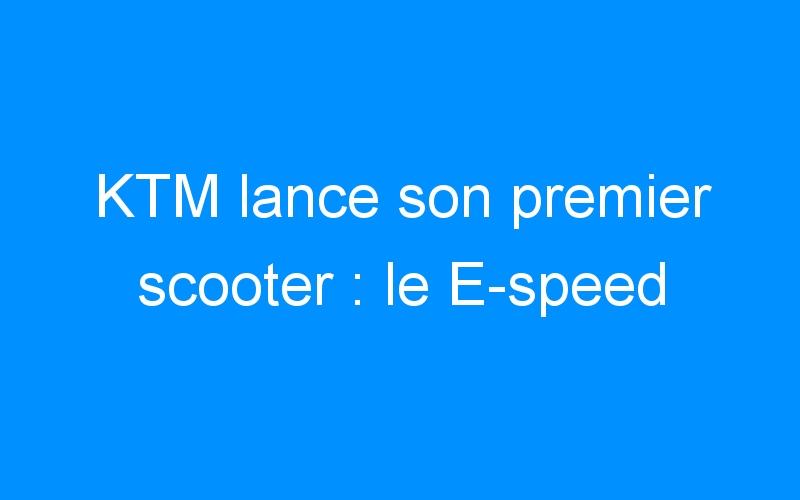 KTM lance son premier scooter : le E-speed