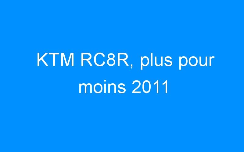 KTM RC8R, plus pour moins 2011