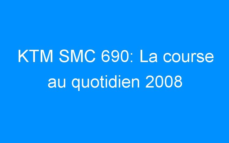KTM SMC 690: La course au quotidien 2008