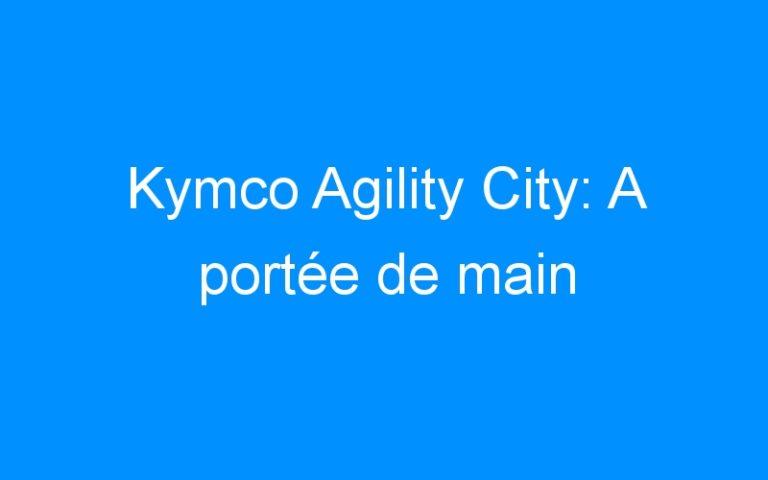 Kymco Agility City: A portée de main