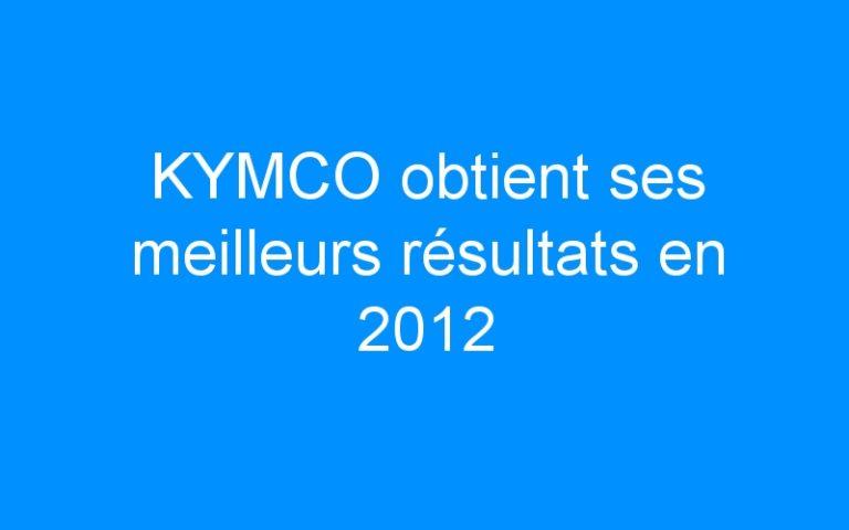 KYMCO obtient ses meilleurs résultats en 2012