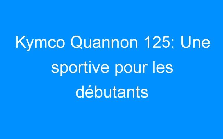 Kymco Quannon 125: Une sportive pour les débutants