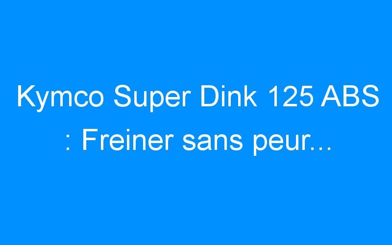 Kymco Super Dink 125 ABS : Freiner sans peur…