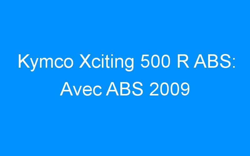 Kymco Xciting 500 R ABS: Avec ABS 2009