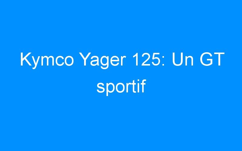 Kymco Yager 125: Un GT sportif