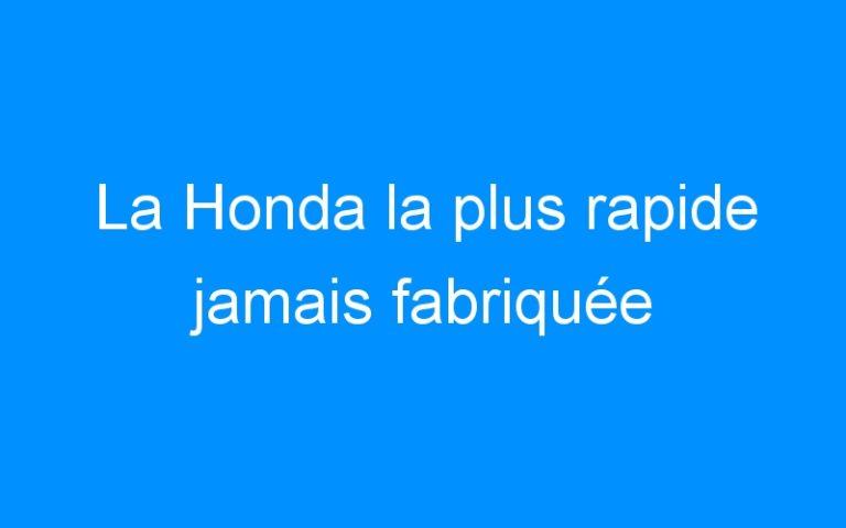 La Honda la plus rapide jamais fabriquée