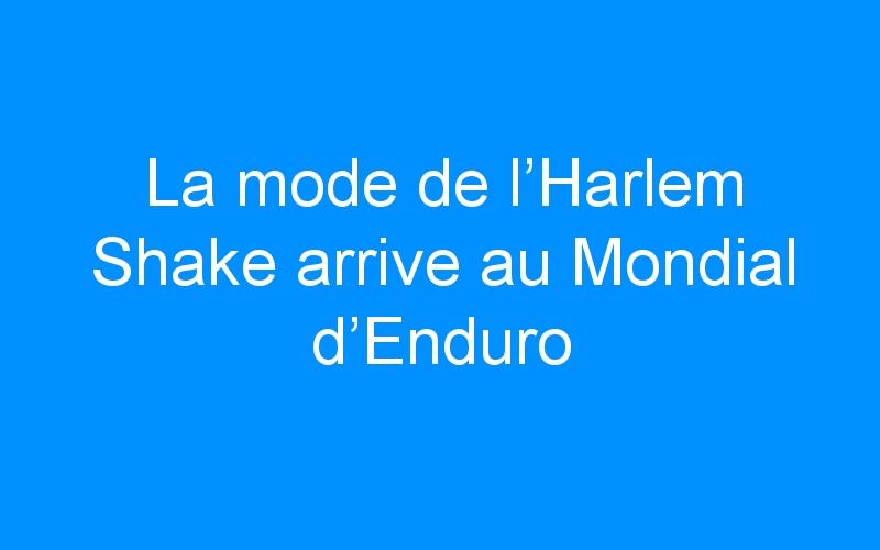La mode de l'Harlem Shake arrive au Mondial d'Enduro