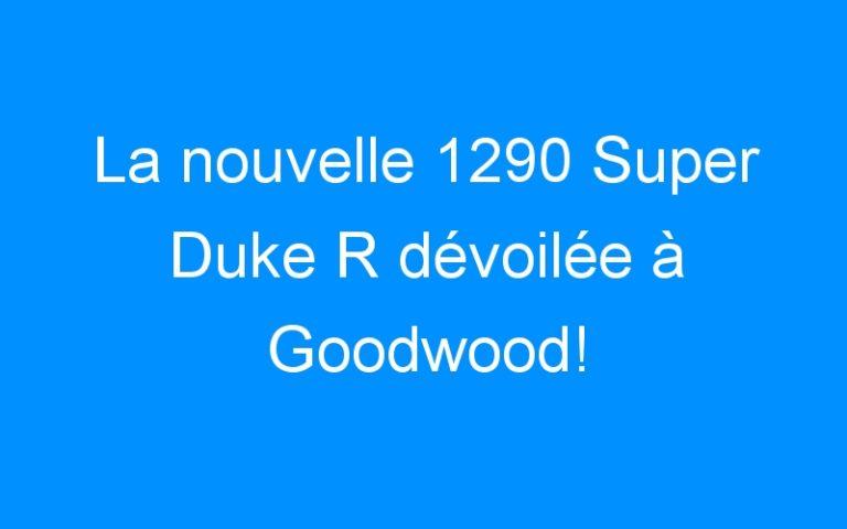 La nouvelle 1290 Super Duke R dévoilée à Goodwood!