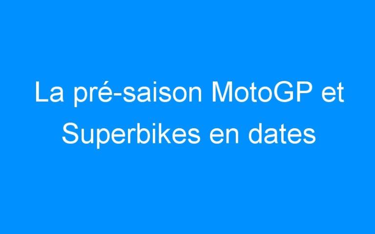 La pré-saison MotoGP et Superbikes en dates