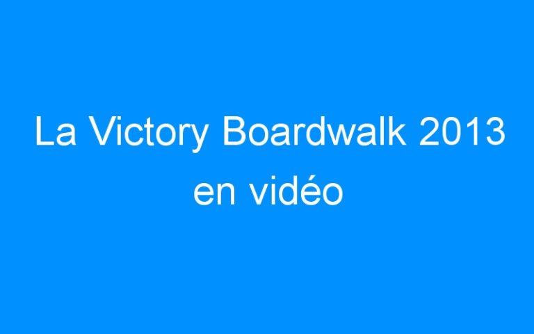 La Victory Boardwalk 2013 en vidéo