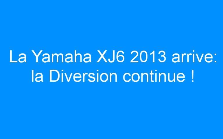 La Yamaha XJ6 2013 arrive: la Diversion continue !
