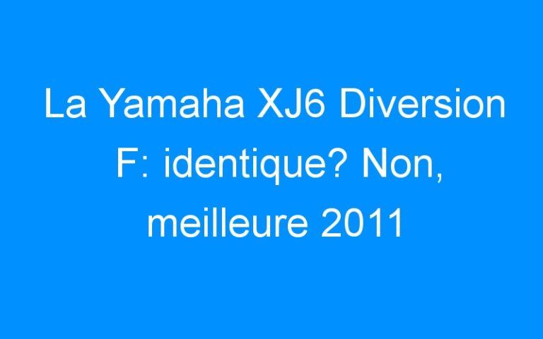 La Yamaha XJ6 Diversion F: identique? Non, meilleure 2011
